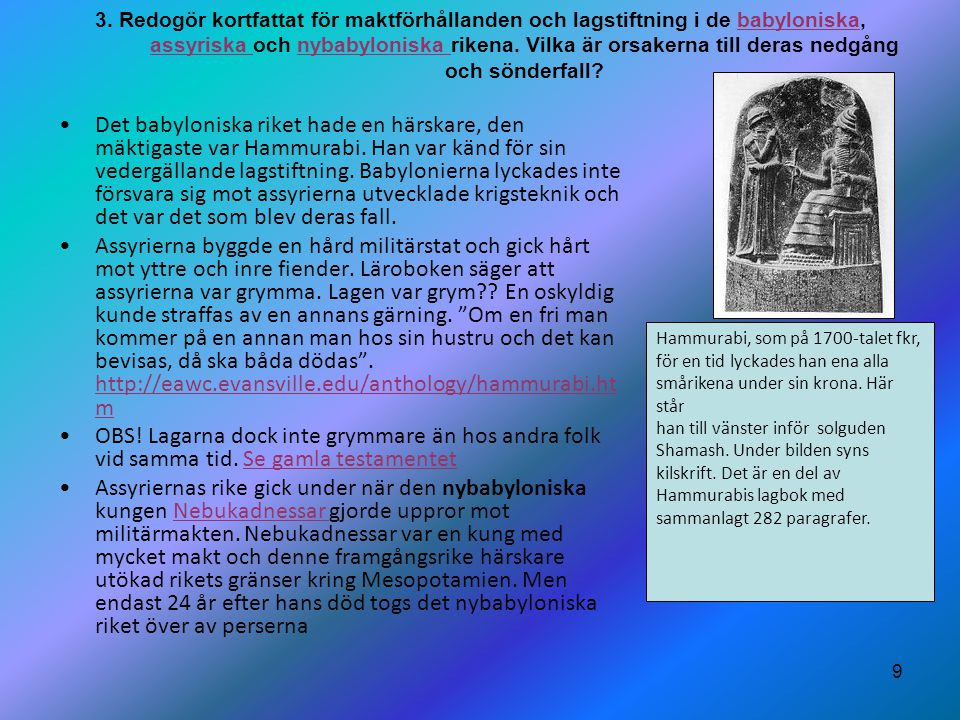 3. Redogör kortfattat för maktförhållanden och lagstiftning i de babyloniska, assyriska och nybabyloniska rikena. Vilka är orsakerna till deras nedgång och sönderfall
