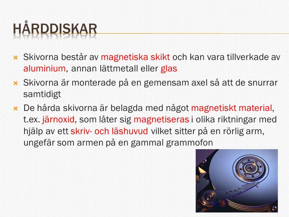 hårddiskar Skivorna består av magnetiska skikt och kan vara tillverkade av aluminium, annan lättmetall eller glas.