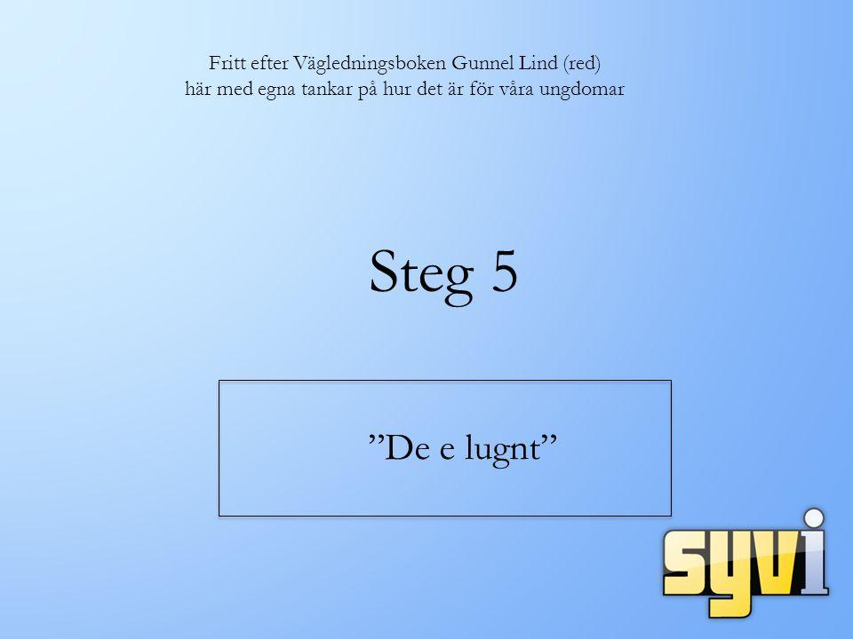 Steg 5 De e lugnt Fritt efter Vägledningsboken Gunnel Lind (red)