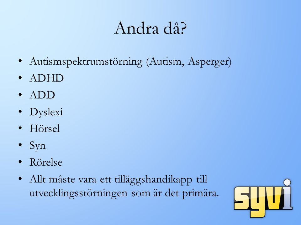 Andra då Autismspektrumstörning (Autism, Asperger) ADHD ADD Dyslexi