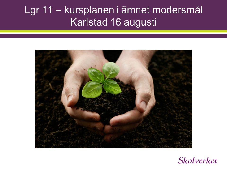 Lgr 11 – kursplanen i ämnet modersmål Karlstad 16 augusti