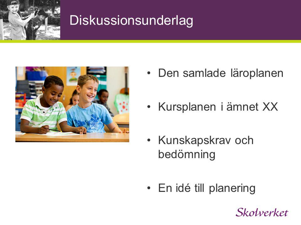 Diskussionsunderlag Den samlade läroplanen Kursplanen i ämnet XX