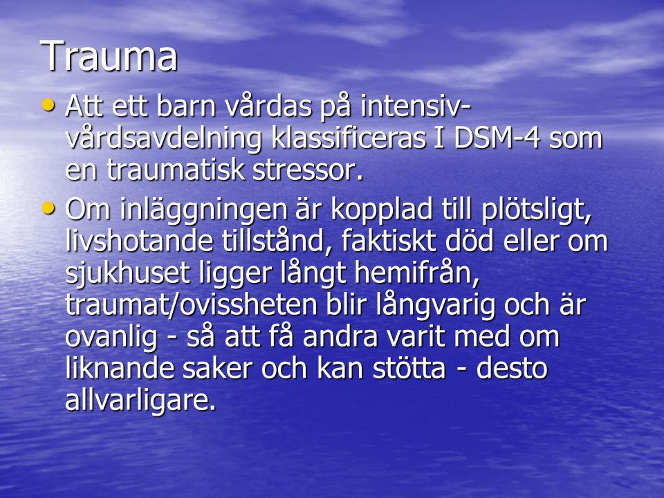Trauma Att ett barn vårdas på intensiv-vårdsavdelning klassificeras I DSM-4 som en traumatisk stressor.