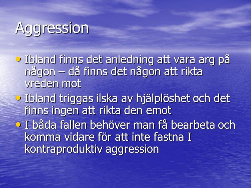 Aggression Ibland finns det anledning att vara arg på någon – då finns det någon att rikta vreden mot.