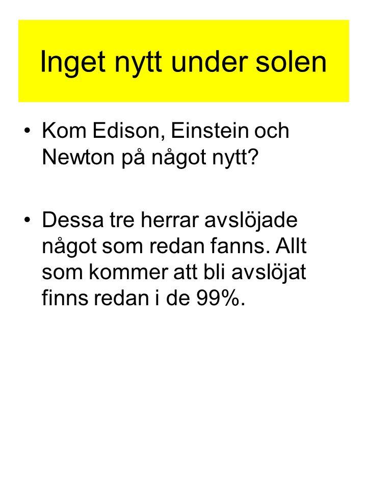 Inget nytt under solen Kom Edison, Einstein och Newton på något nytt