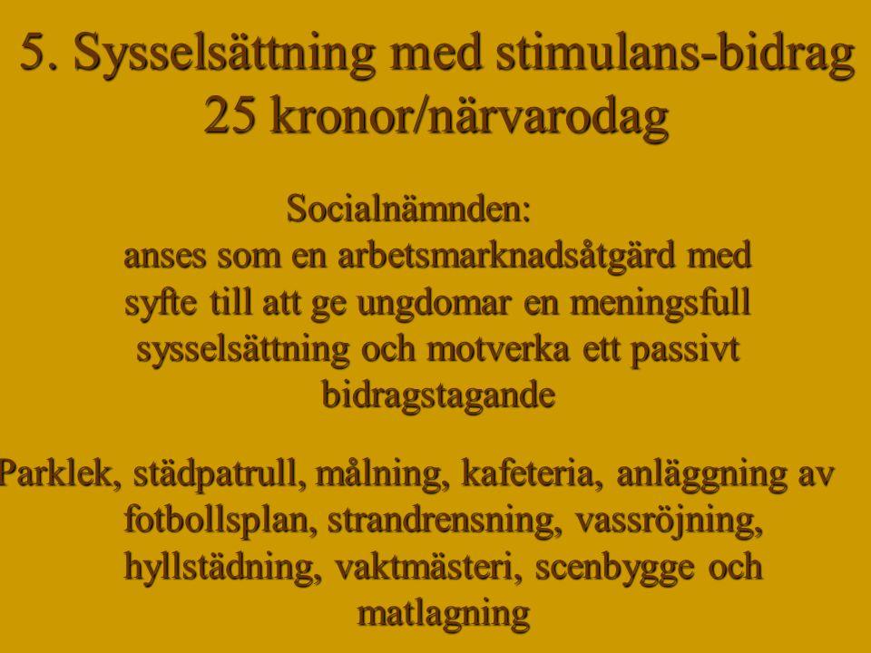 5. Sysselsättning med stimulans-bidrag 25 kronor/närvarodag