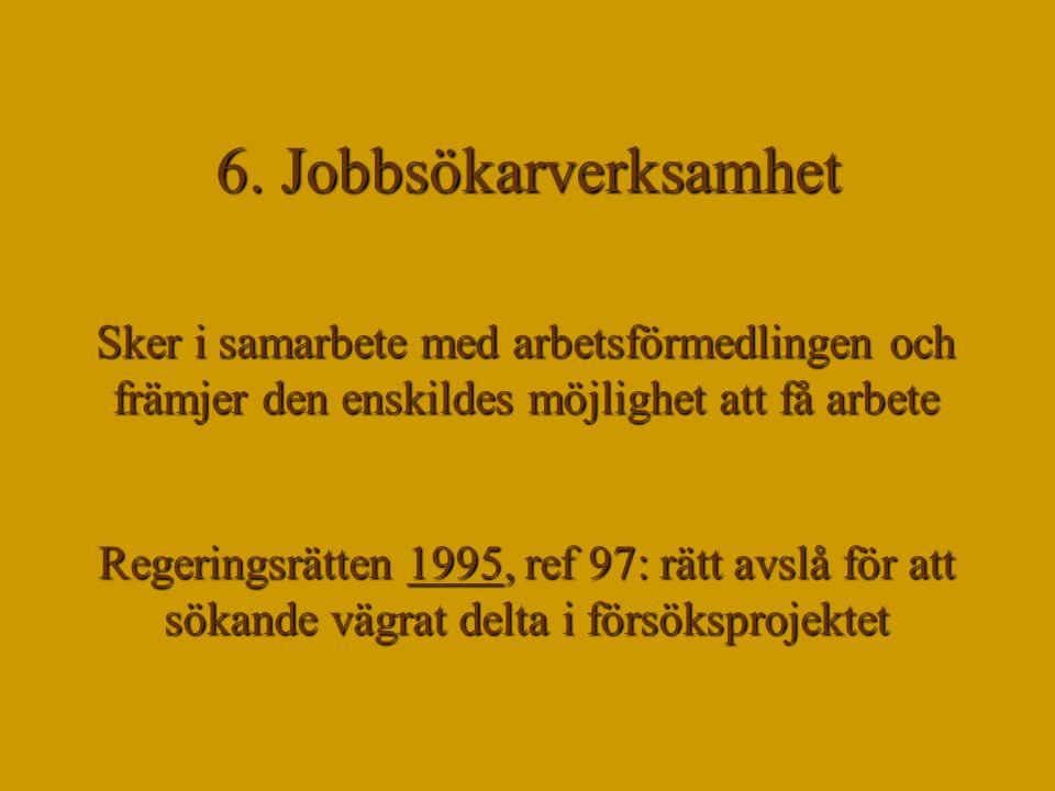 6. Jobbsökarverksamhet Sker i samarbete med arbetsförmedlingen och främjer den enskildes möjlighet att få arbete.