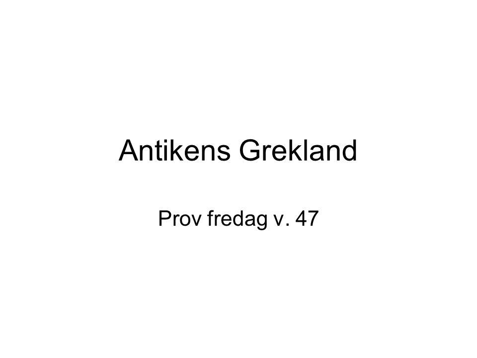 Antikens Grekland Prov fredag v. 47
