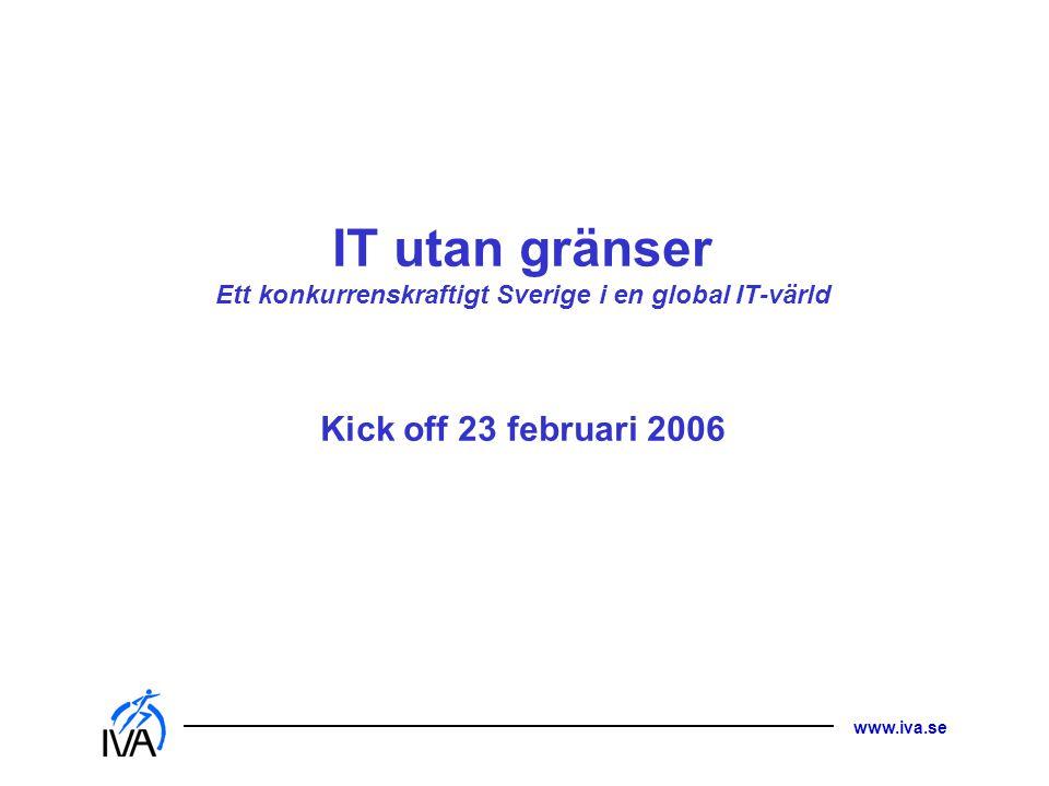 IT utan gränser Ett konkurrenskraftigt Sverige i en global IT-värld Kick off 23 februari 2006