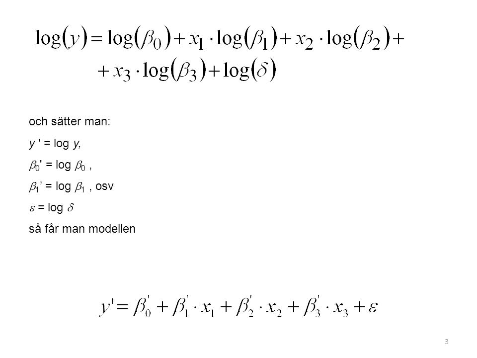 och sätter man: y = log y,  0 = log 0 , 1' = log 1 , osv  = log  så får man modellen
