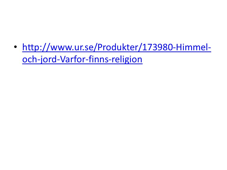 http://www.ur.se/Produkter/173980-Himmel-och-jord-Varfor-finns-religion