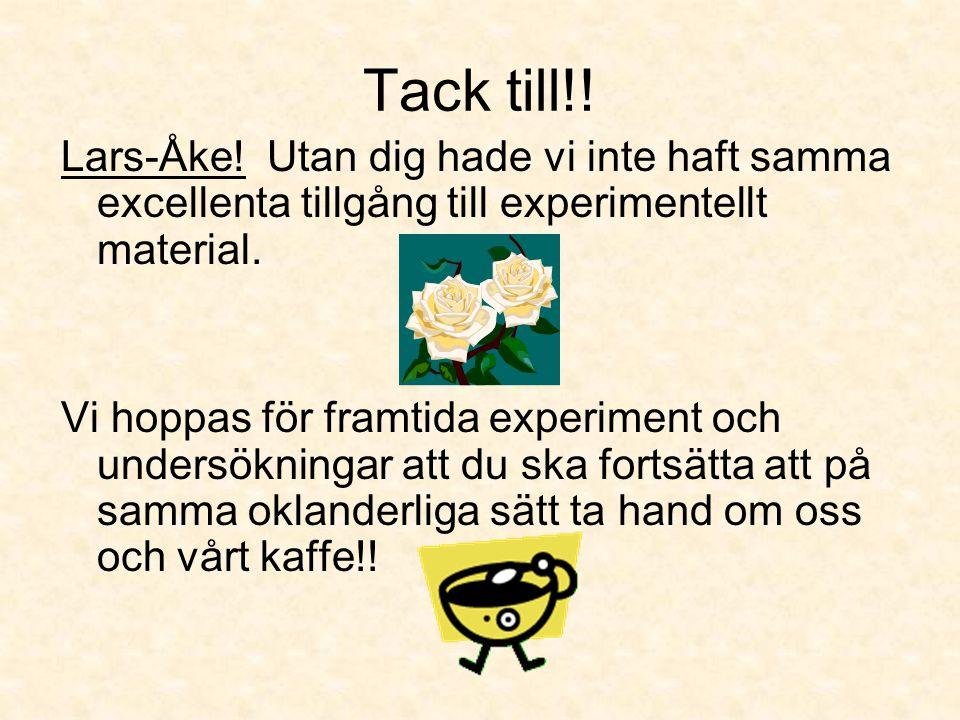 Tack till!! Lars-Åke! Utan dig hade vi inte haft samma excellenta tillgång till experimentellt material.
