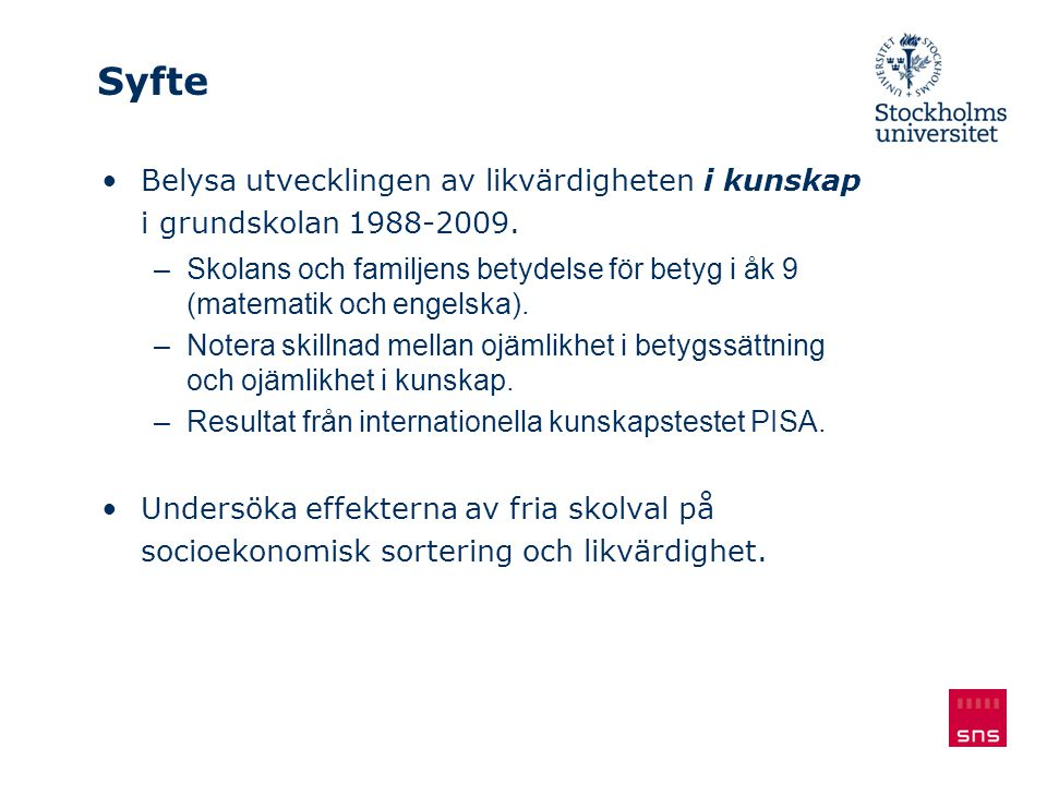 Syfte Belysa utvecklingen av likvärdigheten i kunskap i grundskolan 1988-2009.