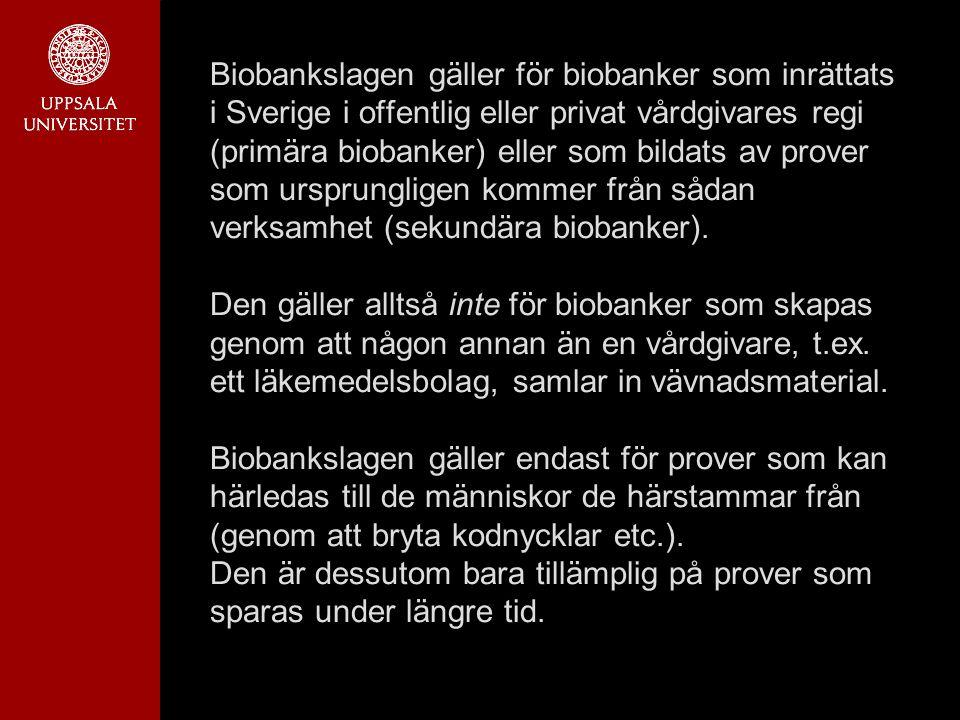 Biobankslagen gäller för biobanker som inrättats i Sverige i offentlig eller privat vårdgivares regi (primära biobanker) eller som bildats av prover som ursprungligen kommer från sådan verksamhet (sekundära biobanker).