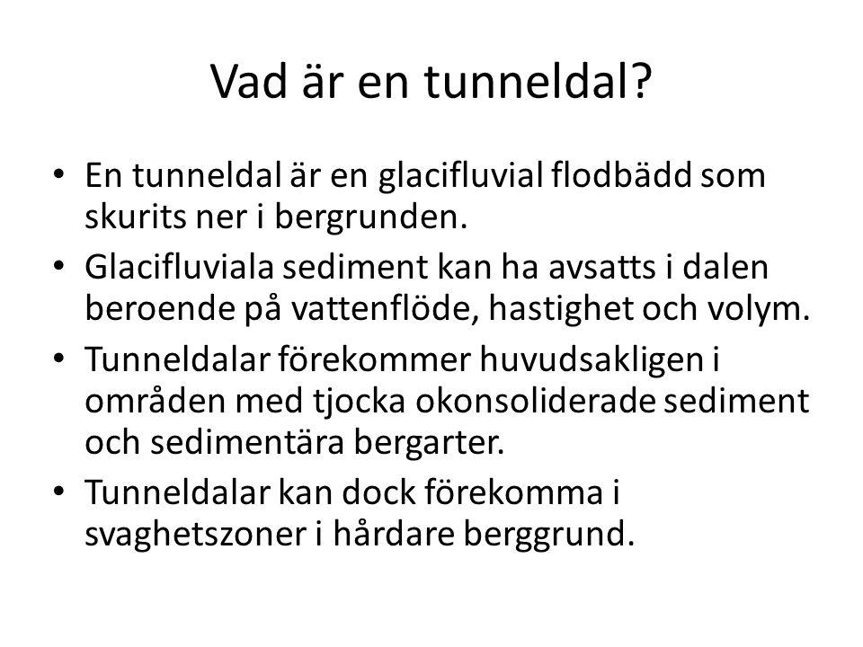Vad är en tunneldal En tunneldal är en glacifluvial flodbädd som skurits ner i bergrunden.