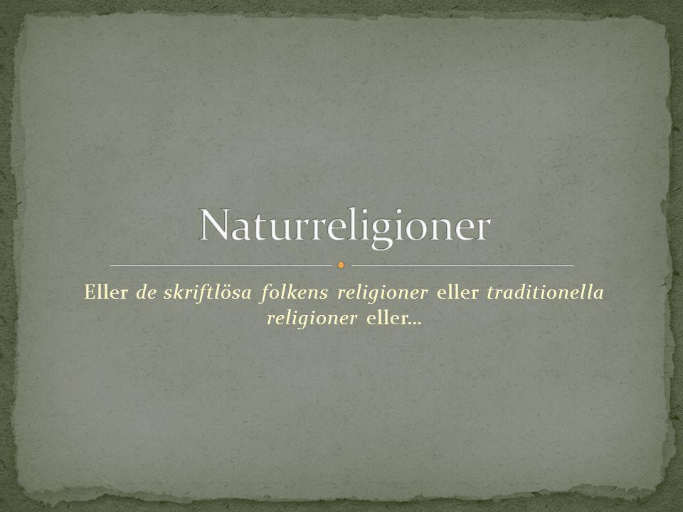Naturreligioner Eller de skriftlösa folkens religioner eller traditionella religioner eller…