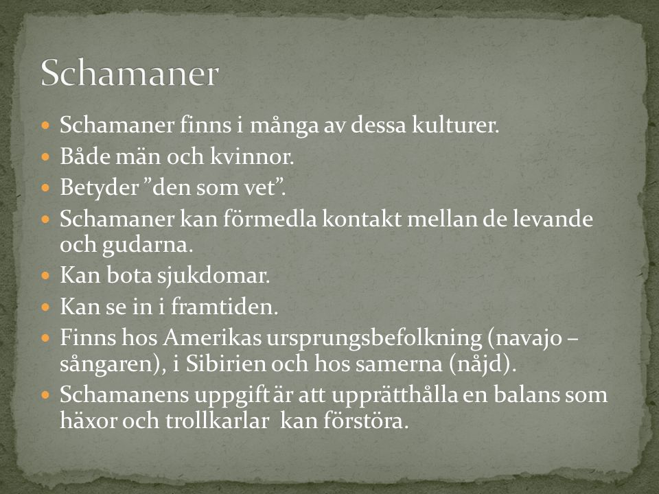 Schamaner Schamaner finns i många av dessa kulturer.