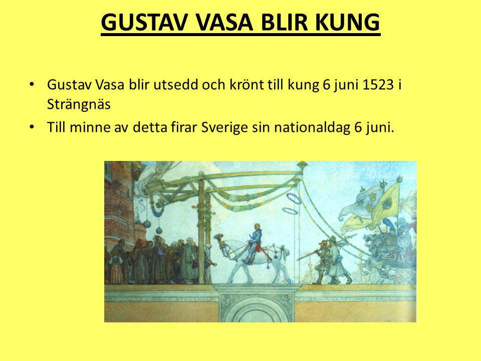 GUSTAV VASA BLIR KUNG Gustav Vasa blir utsedd och krönt till kung 6 juni 1523 i Strängnäs.