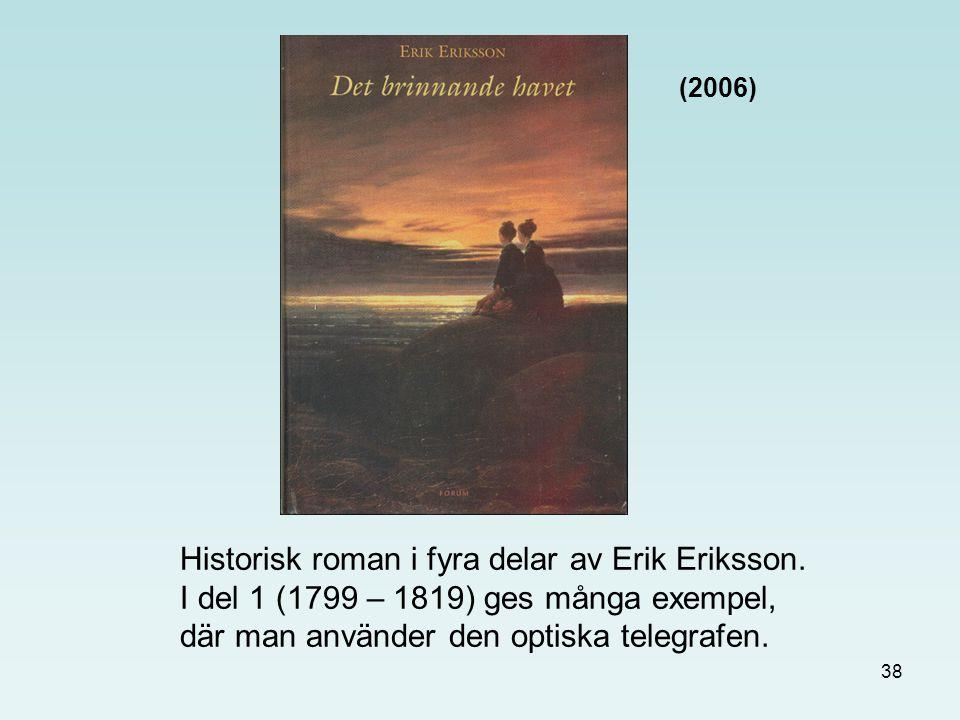 (2006) Historisk roman i fyra delar av Erik Eriksson.