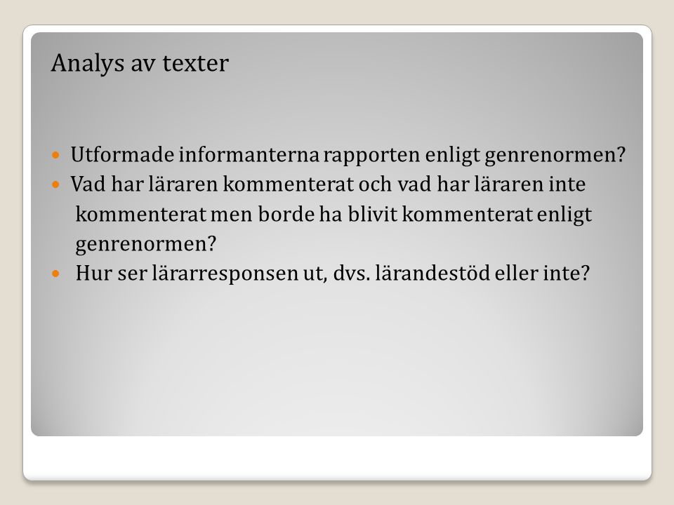 Analys av texter Utformade informanterna rapporten enligt genrenormen