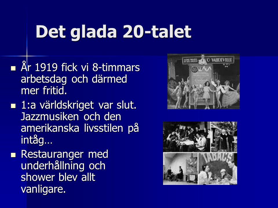 Det glada 20-talet År 1919 fick vi 8-timmars arbetsdag och därmed mer fritid.