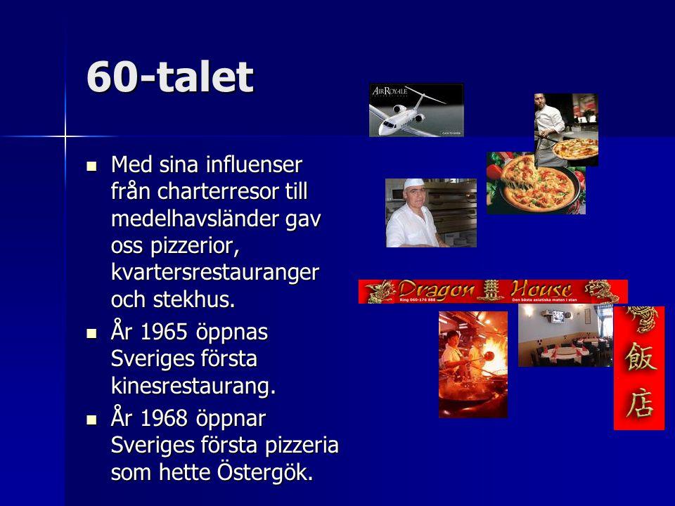 60-talet Med sina influenser från charterresor till medelhavsländer gav oss pizzerior, kvartersrestauranger och stekhus.