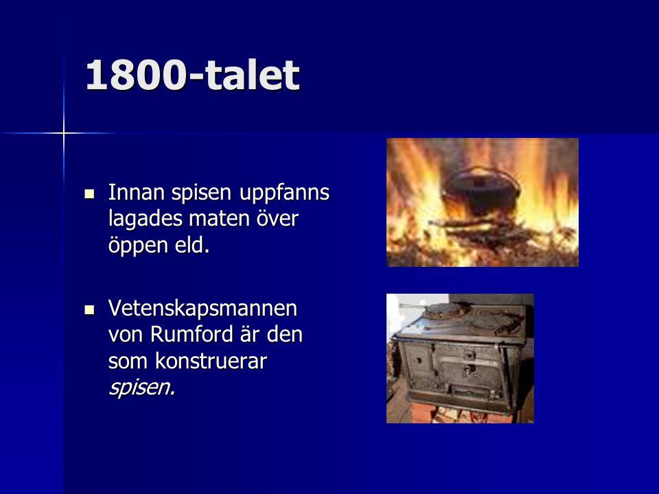 1800-talet Innan spisen uppfanns lagades maten över öppen eld.