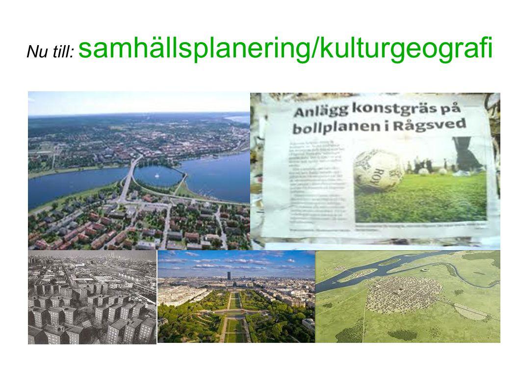 Nu till: samhällsplanering/kulturgeografi