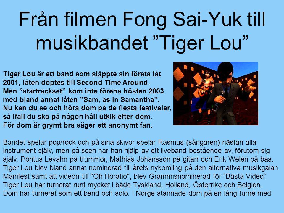 Från filmen Fong Sai-Yuk till musikbandet Tiger Lou