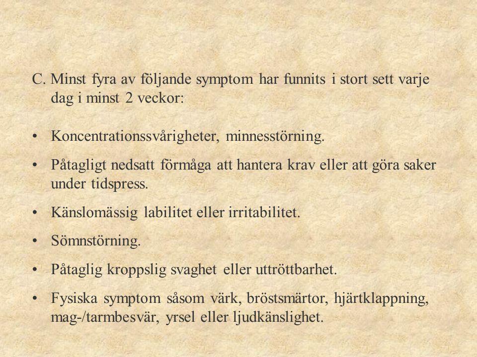 C. Minst fyra av följande symptom har funnits i stort sett varje dag i minst 2 veckor: