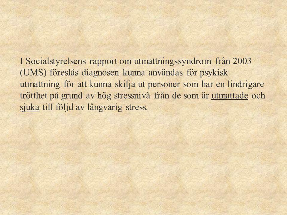 I Socialstyrelsens rapport om utmattningssyndrom från 2003 (UMS) föreslås diagnosen kunna användas för psykisk utmattning för att kunna skilja ut personer som har en lindrigare trötthet på grund av hög stressnivå från de som är utmattade och sjuka till följd av långvarig stress.