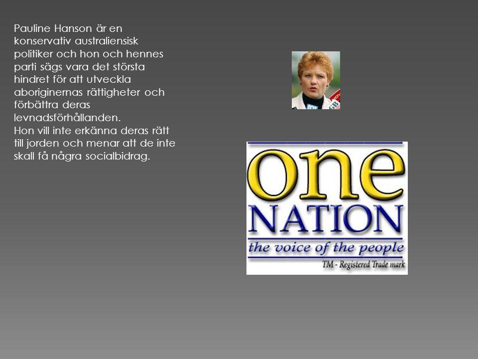 Pauline Hanson är en konservativ australiensisk politiker och hon och hennes parti sägs vara det största hindret för att utveckla aboriginernas rättigheter och förbättra deras levnadsförhållanden.