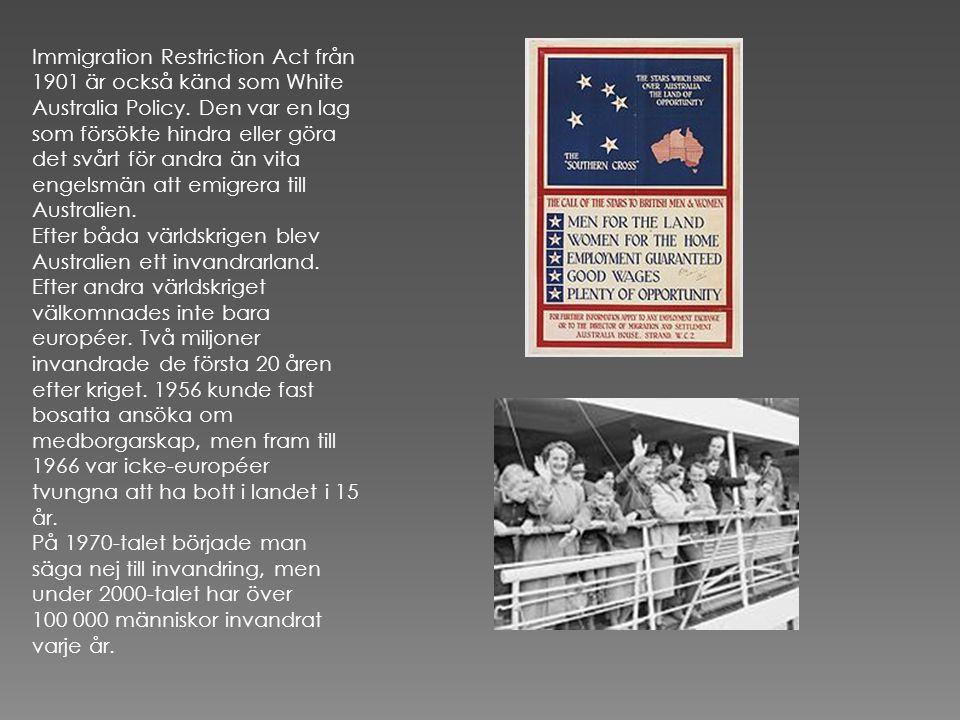 Immigration Restriction Act från 1901 är också känd som White Australia Policy. Den var en lag som försökte hindra eller göra det svårt för andra än vita engelsmän att emigrera till Australien.