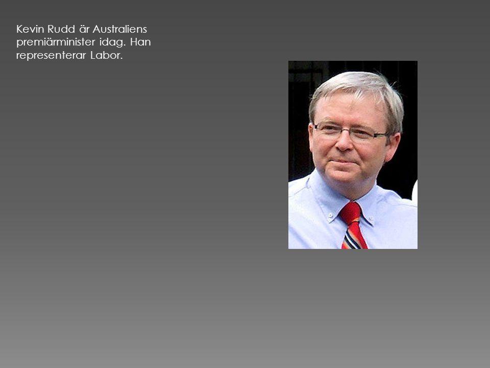 Kevin Rudd är Australiens premiärminister idag. Han representerar Labor.