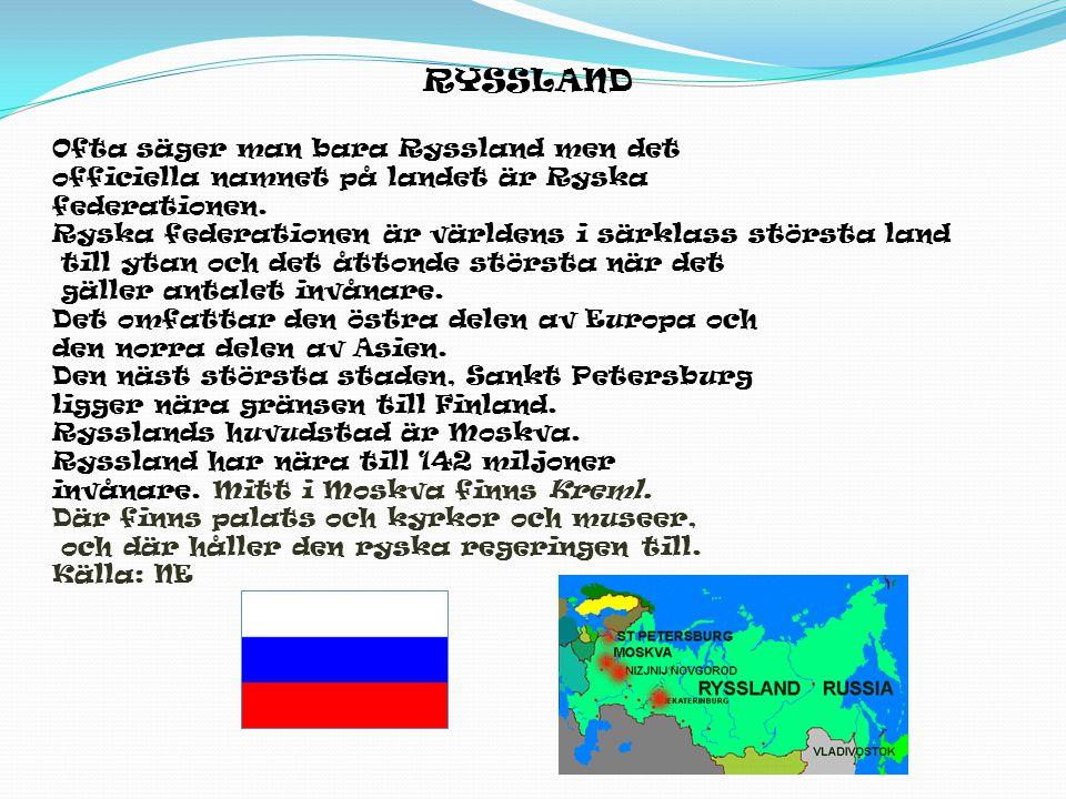 RYSSLAND Ofta säger man bara Ryssland men det