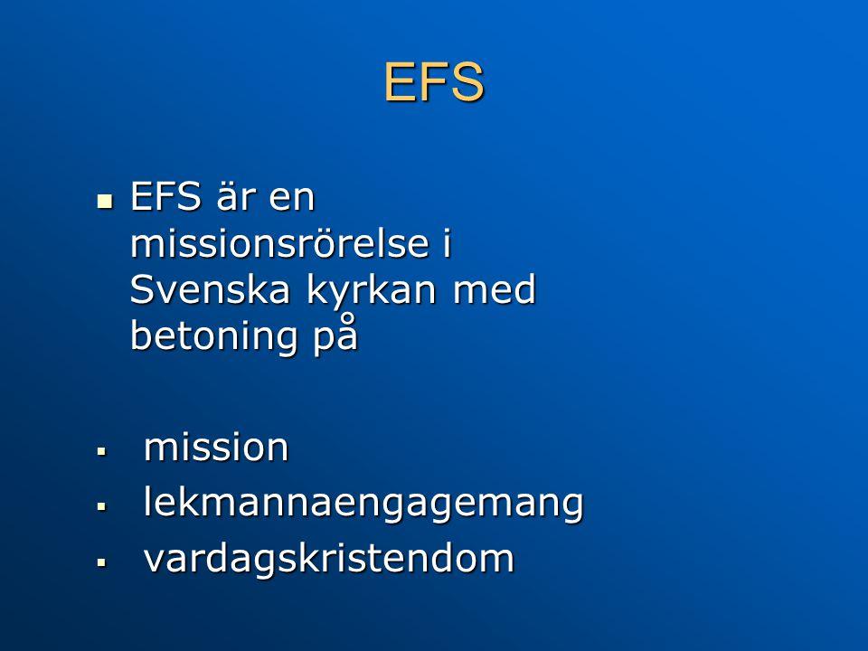 EFS EFS är en missionsrörelse i Svenska kyrkan med betoning på mission