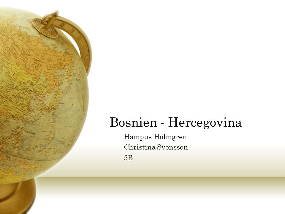 Bosnien - Hercegovina Hampus Holmgren Christina Svensson 5B