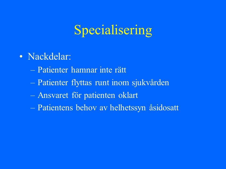Specialisering Nackdelar: Patienter hamnar inte rätt