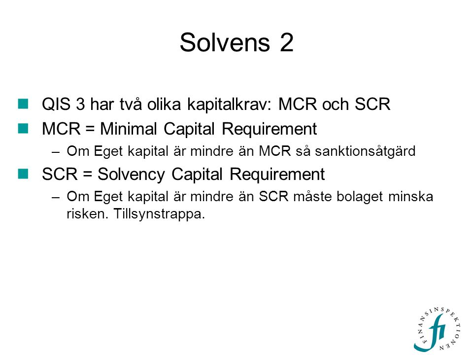 Solvens 2 QIS 3 har två olika kapitalkrav: MCR och SCR