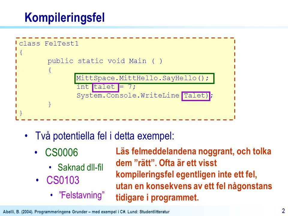 Kompileringsfel Två potentiella fel i detta exempel: CS0006 CS0103