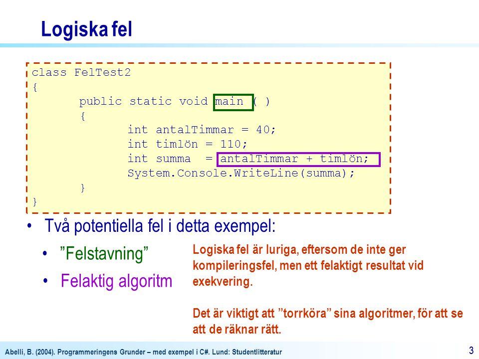 Logiska fel Två potentiella fel i detta exempel: Felstavning