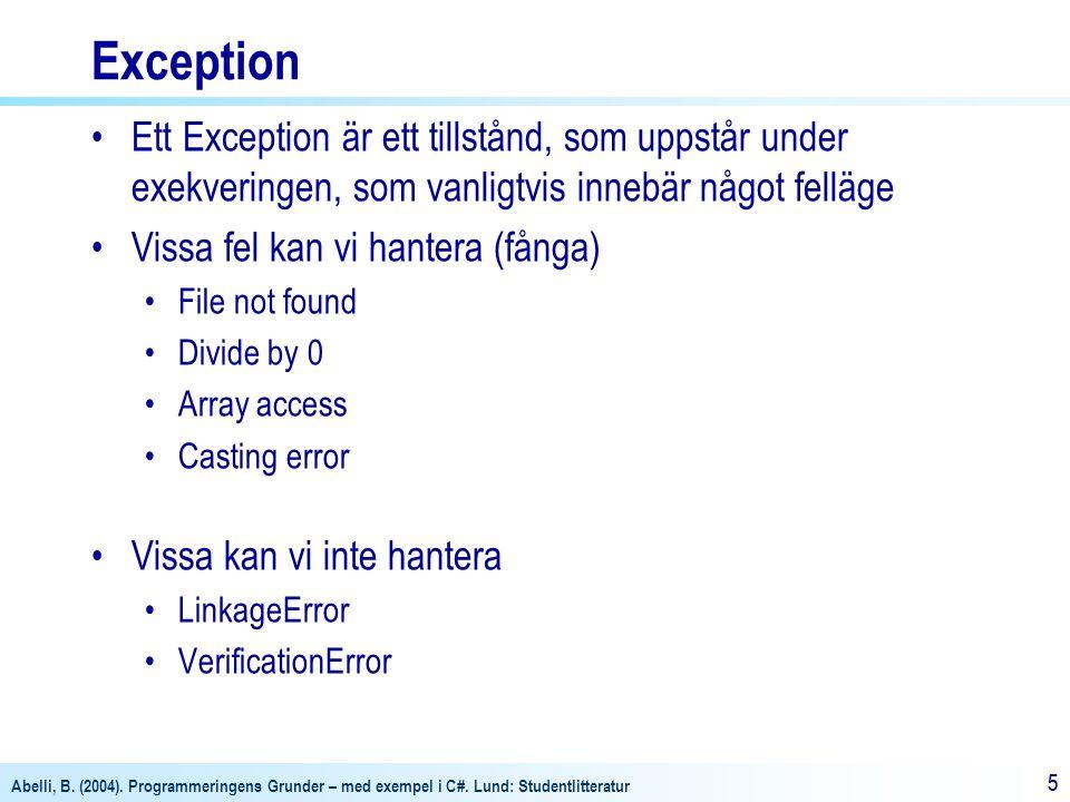 Exception Ett Exception är ett tillstånd, som uppstår under exekveringen, som vanligtvis innebär något felläge.