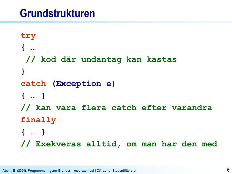 Grundstrukturen try { … // kod där undantag kan kastas }