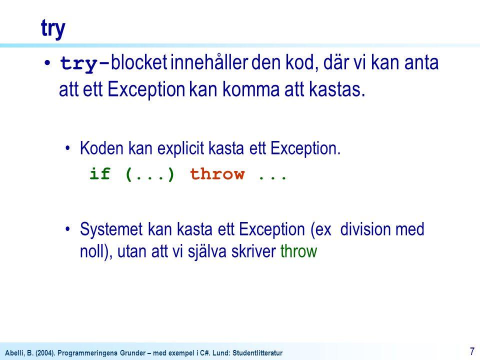 try try-blocket innehåller den kod, där vi kan anta att ett Exception kan komma att kastas. Koden kan explicit kasta ett Exception.