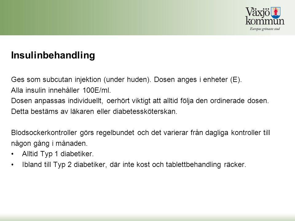 Insulinbehandling Ges som subcutan injektion (under huden). Dosen anges i enheter (E). Alla insulin innehåller 100E/ml.