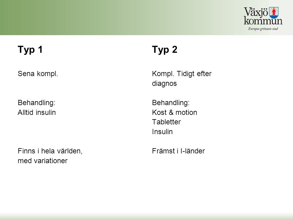 Typ 1 Typ 2 Sena kompl. Behandling: Alltid insulin