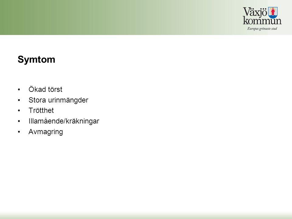 Symtom Ökad törst Stora urinmängder Trötthet Illamående/kräkningar