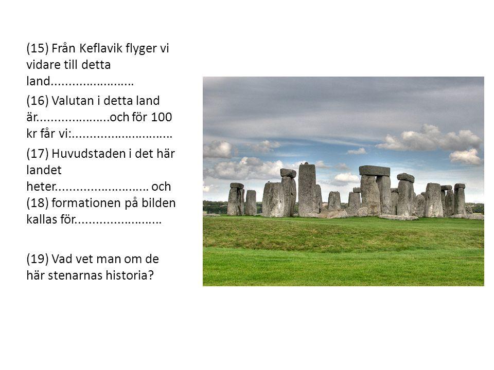 (15) Från Keflavik flyger vi vidare till detta land........................