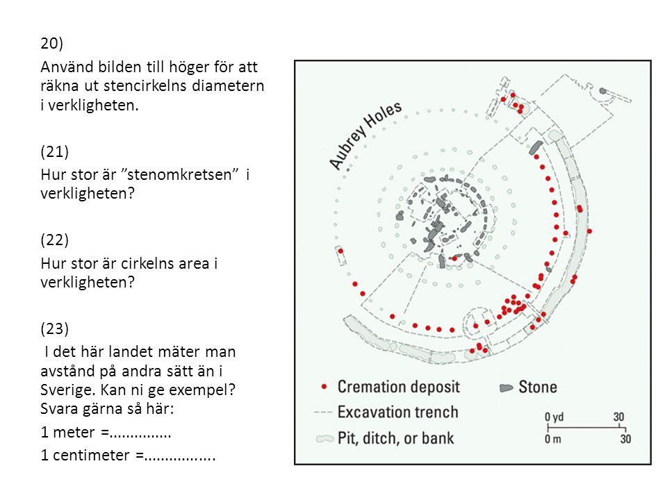 20) Använd bilden till höger för att räkna ut stencirkelns diametern i verkligheten. (21) Hur stor är stenomkretsen i verkligheten