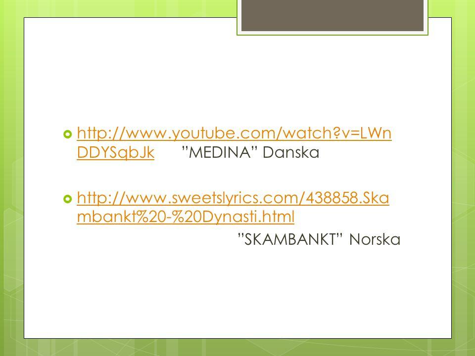 http://www.youtube.com/watch v=LWnDDYSqbJk MEDINA Danska